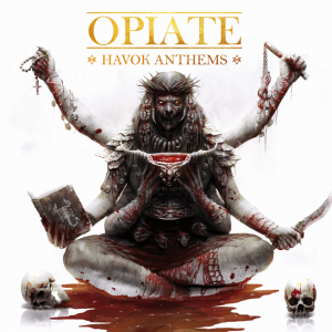 Opiate – Havok Anthems